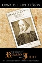 The Complete Romeo and Juliet - An Annotated Edition Of The Shakespeare Play ebook by Donald J. Richardson