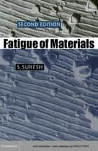Fatigue of Materials ebook by S. Suresh