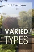 Varied Types ebook by G. Chesterton