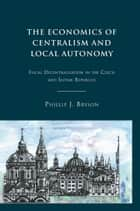 The Economics of Centralism and Local Autonomy ebook by P. Bryson