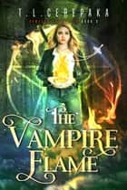 The Vampire Flame ebook by T.L. Cerepaka