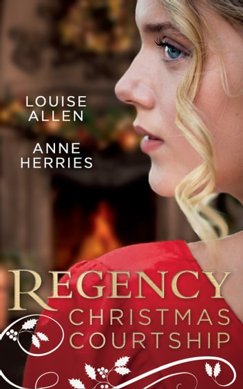 Regency Christmas Courtship: His Christmas Countess / The Mistress of Hanover Square (Mills & Boon M&B) ebook by Louise Allen,Anne Herries