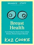 Breast Health: Everything you Need to Know about Bosoms, Breast Lumps & Beyond ebook by Kaz Cooke