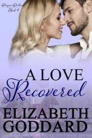 A Love Recovered - Oregon Outback, #4 ebook by Elizabeth Goddard