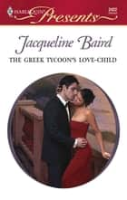 The Greek Tycoon's Love-Child - A Secret Baby Romance ebook by Jacqueline Baird