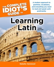 The Complete Idiot's Guide to Learning Latin, 3rd Edition ebook by Natalie Harwood