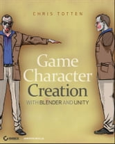 Game Character Creation with Blender and Unity ebook by Chris Totten