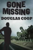 Gone Missing - A Guide for Those Left Behind ebook by Douglas Coop