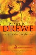 A Cry in the Jungle Bar ebook by Robert Drewe