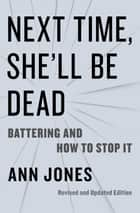 Next Time, She'll Be Dead - Battering and How to Stop It 電子書籍 by Ann Jones