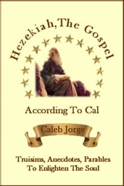 Hezekiah The Gospel According To Cal ebook by Caleb Jorge