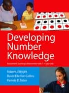 Developing Number Knowledge - Assessment,Teaching and Intervention with 7-11 year olds ebook by David Ellemor-Collins, Pamela D Tabor, Robert J Wright