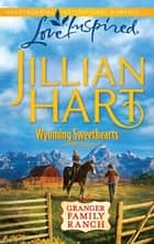 Wyoming Sweethearts - A Wholesome Western Romance ebook by Jillian Hart