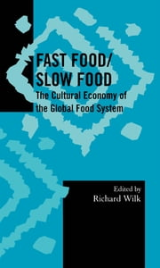 Fast Food/Slow Food - The Cultural Economy of the Global Food System ebook by Richard Wilk