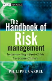 The Handbook of Risk Management - Implementing a Post-Crisis Corporate Culture ebook by Philippe Carrel