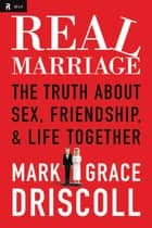 Real Marriage: The Truth About Sex, Friendship, and Life Together ebook by Mark Driscoll,Grace Driscoll