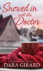 Snowed in with the Doctor eBook by Dara Girard