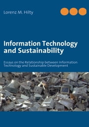 Information Technology and Sustainability - Essays on the Relationship between Information Technology and Sustainable Development ebook by Lorenz M. Hilty