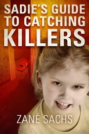 Sadie's Guide to Catching Killers - (A Twisted Sadie Novella) ebook by Zané Sachs