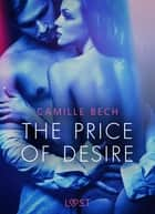 The Price of Desire - Erotic Short Story ebook by Camille Bech, Sif Rose Thaysen