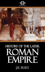 History of the Later Roman Empire ebook by J.B. Bury