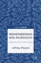 Remembering Iris Murdoch ebook by J. Meyers
