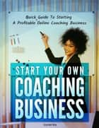 Start Your Own Coaching Business ebook by Lucy
