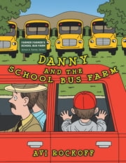 Danny And The School Bus Farm ebook by Avi Rockoff