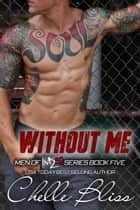 Without Me ebook by Chelle Bliss