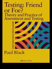Testing: Friend or Foe? - Theory and Practice of Assessment and Testing ebook by Paul Black