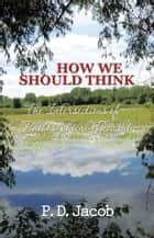 HOW WE SHOULD THINK ebook by P. D. Jacob