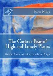 The Curious Fear of High and Lonely Places (Book Four of the Landers Saga) ebook by Karen Nilsen