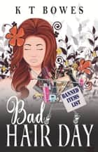 Bad Hair Day ebook by K T Bowes