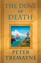 The Dove of Death - A Mystery of Ancient Ireland ebook by Peter Tremayne