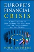 Europe's Financial Crisis - A Short Guide to How the Euro Fell Into Crisis and the Consequences for the World ebook by John Authers