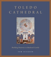 Toledo Cathedral - Building Histories in Medieval Castile ebook by Tom Nickson