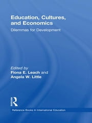 Education, Cultures, and Economics - Dilemmas for Development ebook by Angela W. Little,Fiona E. Leach,Angela W. Little,Fiona E. Leach