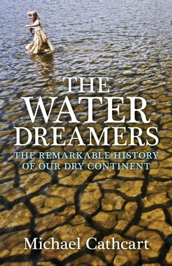 The Water Dreamers - The Remarkable History of Our Dry Continent ekitaplar by Michael Cathcart