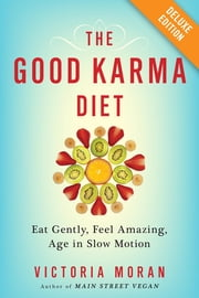The Good Karma Diet Deluxe - Eat Gently, Feel Amazing, Age in Slow Motion ebook by Victoria Moran