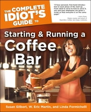 The Complete Idiot's Guide to Starting And Running A Coffeebar ebook by Linda Formichelli, W. Eric Martin, Susan Gilbert