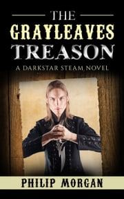 The Grayleaves Treason ebook by Philip G. Morgan