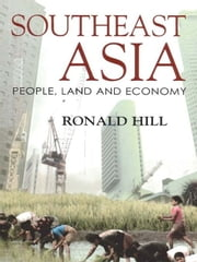 Southeast Asia - People, land and economy ebook by Professor Ronald Hill
