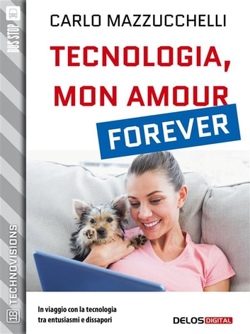 Tecnologia, mon amour forever eBook by Carlo Mazzucchelli