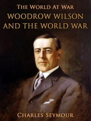 Woodrow Wilson and the World War ebook by Charles Seymour