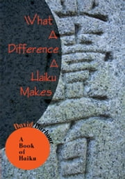 What a Difference a Haiku Makes - A Book of Haiku ebook by David Barbour