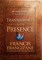 Transformed in His Presence - 180 Daily Readings for Your Pursuit of God ebook by