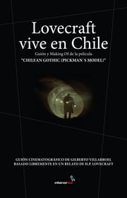 "Lovecraft vive en Chile - Guión y Making Of de la película ""Chilean Gothic (Pickman´s Model)"" ebook by Gilberto Villarroel"