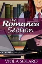 The Romance Section ebook by Viola Solaro