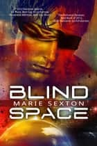 Blind Space ebook by Marie Sexton
