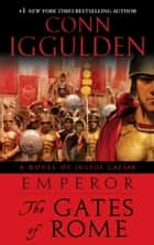 Emperor: The Gates of Rome ebook by Conn Iggulden